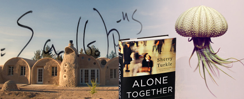 Superadobe, Jellyfish airplant, quantum physics, alone together